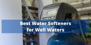 Best water softeners for well waters