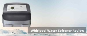 Whirlpool Water Softener Review