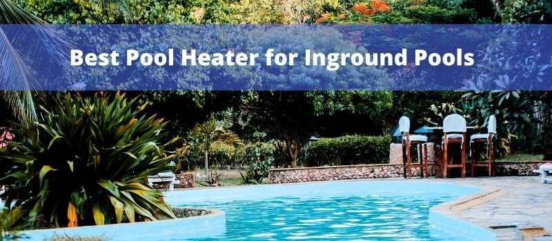 Best Electric Pool Heaters for Inground Pools